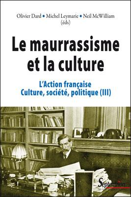 L'Action française : culture, société, politique. Volume 3: le maurrassisme et la culture