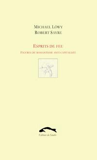 M. Löwy & R. Sayre, Esprits de feu. Figures du romantisme anticapitaliste