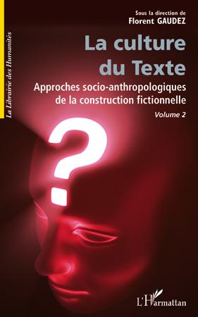 F. Gaudez (dir.), La Culture du Texte. Approchessocio-anthropologiques de la construction fictionnelle. Volume 2