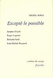M. Surya, Excepté le possible. Jacques Dupin, Roger Laporte, Bernard Noël, Jean-Michel Reynard