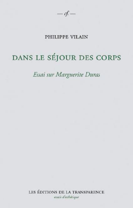 Ph. Vilain, Dans le séjour des corps. Essai sur Marguerite Duras.