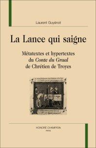 L. Guyénot, La Lance qui saigne. Métatextes et hypertextes du Conte du Graal de Chrétien de Troyes