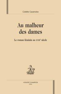 C. Cazenobe, Au malheur des Dames. Le roman féminin au XVIIIe siècle