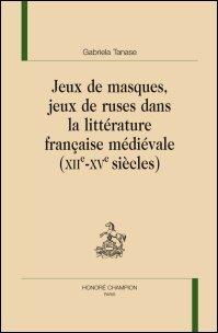 G. Tanase, Jeux de masques, jeux de ruses dans la littérature française médiévale (XIIe-XVe siècles)