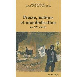 M.-E. Thérenty, A. Vaillant (dir.), Presse, Nations et mondialisation au XIXe siècle.