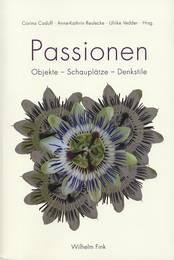 C. Caduff, A.-K. Reulecke, U. Vedder, (dir.), Passionen. Objekte - Schauplätze - Denkstile
