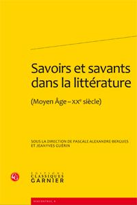 P. Alexandre et J. Guérin (dir), Savoirs et savants dans la littérature (Moyen Âge-XXe siècle)