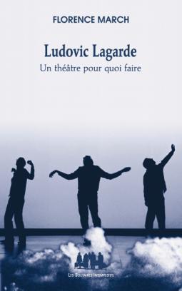 F. March, Ludovic Lagarde : un théâtre pour quoi faire