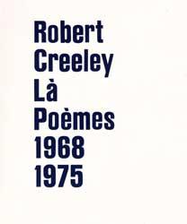 R. Creeley, Là. Poèmes 1968-1975