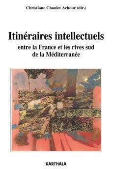 Ch. Chaulet-Achour (dir.), Itinéraires intellectuels entre la France et les rives sud de la Méditerranée