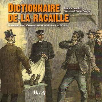 A. Gronfier, Dictionnaire de la racaille. Le manuscrit secret d'un commissaire de police parisien au XIXe s.
