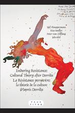 Sj. Houppermans et alii (dir.), Enduring Resistance: Cultural theory after Derrida. La Résistance persévère : La théorie de la culture après Derrida