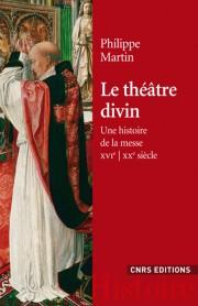 Ph. Martin, Le théâtre divin. Une histoire de la messe XVIe-XXe s.