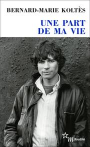 Koltès, Une part de ma vie. Entretiens 1983-1989