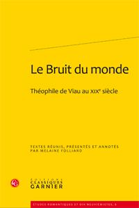Le Bruit du monde. Théophile de Viau au XIXe siècle