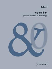 C. Mouchard, M. Rueff, T. Samoyault (dir.), Le Grand Huit : Pour fêter les 80 ans de Michel Deguy