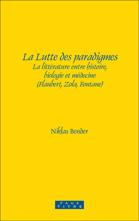 N. Bender, La Lutte des paradigmes : la littérature entre histoire, biologie et médecine (Flaubert, Zola, Fontane)