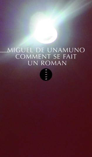 M. de Unamuno, Comment se fait un roman