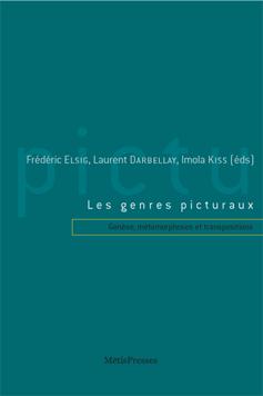 F. Elsig, L. Darbellay & I. Kiss (dir.), Les Genres picturaux. Genèse, métamorphoses et transpositions