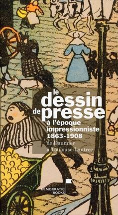 M. Thomas & alii., Le Dessin de presse à l'époque impressionniste 1863-1908.