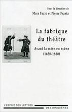 P. Frantz, M. Fazio, La Fabrique du théâtre. Avant la mise en scène (1650-1880)