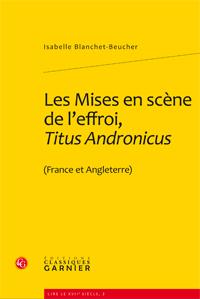 I. Blanchet-Beucher, Les Mises en scène de l'effroi, Titus Andronicus (France et Angleterre)