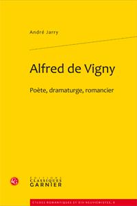 A. Jarry, Alfred de Vigny Poète, dramaturge, romancier
