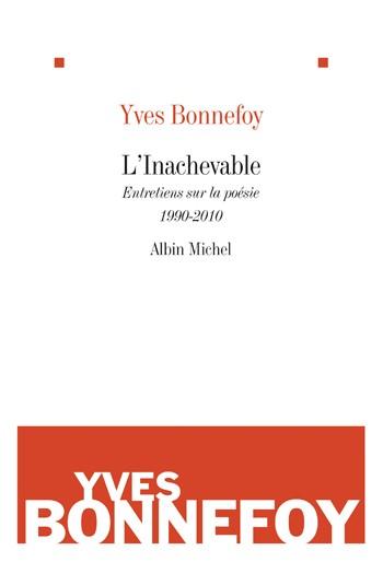 Y. Bonnefoy, L'inachevable. Entretiens sur la poésie. 1990-2010