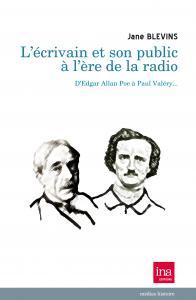 J. Blevins, L'Écrivain et son public à l'ère de la radio. D'Edgar Allan Poe à Paul Valéry.