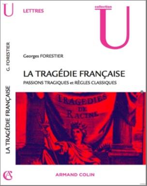 G. Forestier, La Tragédie française. Passions tragiques et règles classiques (nouvelle édition mise à jour)