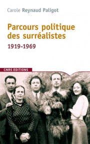 C. Reynaud Paligot, Parcours politiques des surréalistes 1919-1969 (rééd.)