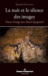 B. Vouilloux, La Nuit et le Silence des images. Penser l'image avec Pascal Quignard