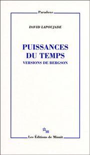 D. Lapoujade, Puissances du temps. Versions de Bergson