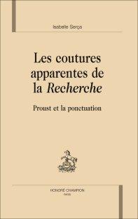 I. Serça, Les Coutures apparentes de la Recherche. Proust et la ponctuation