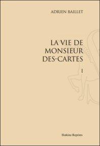 A. Baillet, La Vie de M. Descartes