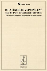 M. Arrivé, V. Muni Toke, C. Normand (dir.) De la grammaire à l'inconscient dans les traces de Damourette et Pichon