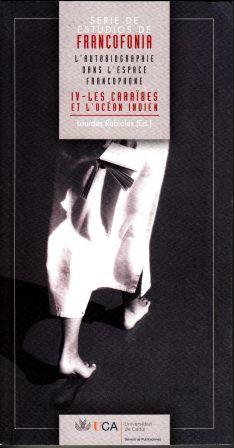 L. Rubiales (dir) L'autobiographie dans l'espace francophone IV. Les Caraïbes et l'Océan Indien