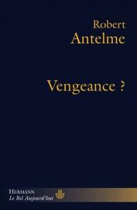 R. Antelme, Vengeance ?