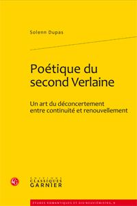 S. Dupas, Poétique du second Verlaine. Un art du déconcertement entre continuité et renouvellement