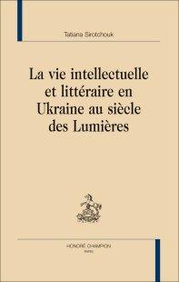 T. Sirotchouk, La Vie intellectuelle et littéraire en Ukraine au siècle des Lumières