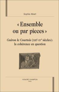 S. Albert, « Ensemble ou par pièces ». Guiron le Courtois (XIIIe-XVe siècle) : La cohérence en question