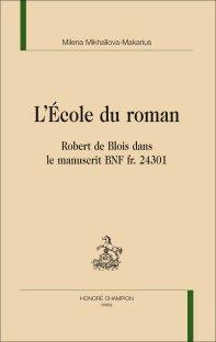 M. Mikhaïlova-Makarius, L'École du roman. Robert de Blois dans le manuscrit BNF fr. 24301