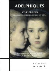 C. Bernard et al. (dir.), Adelphiques : soeurs et frères dans la littérature française du XIXe siècle