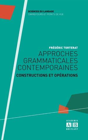 F. Torterat, Approches grammaticales contemporaines : constructions et opérations