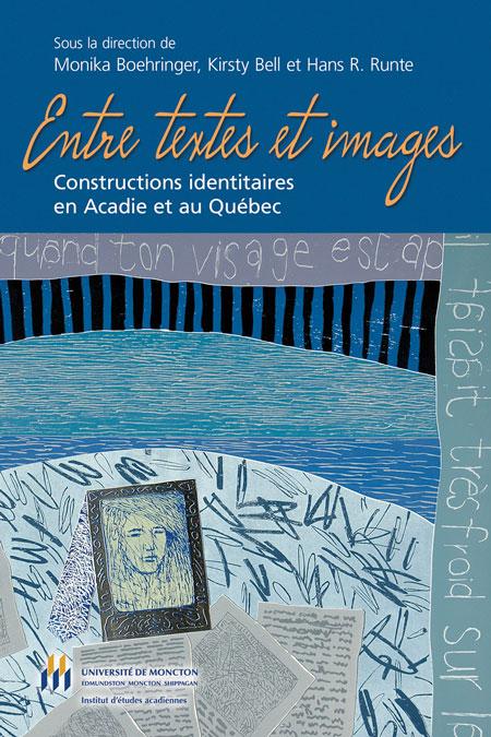 M. Boehringer, K. Bell, H. R. Runte (dir.), Entre textes et images : constructions identitaires en Acadie et au Québec