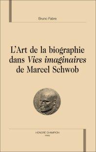 B. Fabre, L'Art de la biographie dans Vies imaginaires de Marcel Schwob