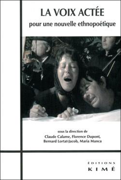 Cl. Calame et alii, La voix actée. Pour une nouvelle ethnopoétique