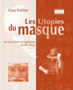 G. Freixe, Les Utopies du masque sur les scènes européennes du XXe s.
