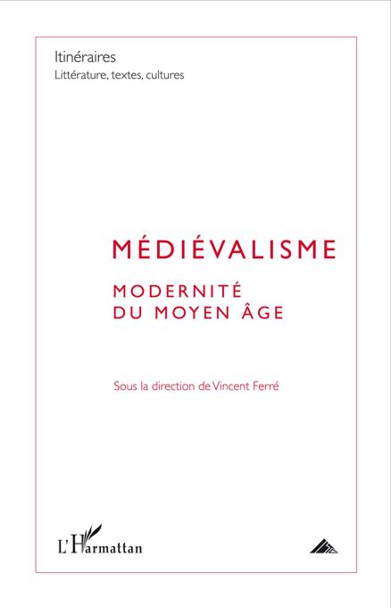 Vincent Ferré (dir.), Médiévalisme, modernité du Moyen Âge (Itinéraires LTC, 2010-3)