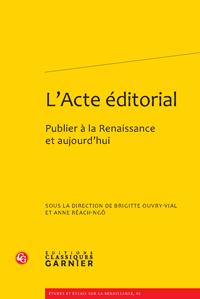 Br. Ouvry-Vial et A. Réach-Ngô (dir.), L'Acte éditorial. Publier à la Renaissance et aujourd'hui